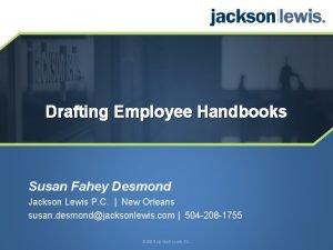 Drafting Employee Handbooks Susan Fahey Desmond Jackson Lewis