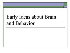 Early Ideas about Brain and Behavior Mind Brain