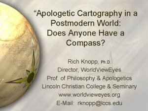 Apologetic Cartography in a Postmodern World Does Anyone