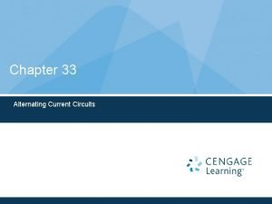 Chapter 33 Alternating Current Circuits Alternating Current Circuits