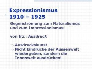 Expressionismus 1910 1925 Gegenstrmung zum Naturalismus und zum