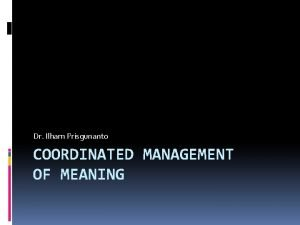 Dr Ilham Prisgunanto COORDINATED MANAGEMENT OF MEANING Coordinated