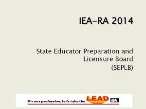 IEARA 2014 State Educator Preparation and Licensure Board