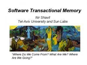 Software Transactional Memory Nir Shavit TelAviv University and