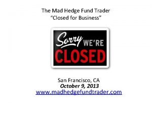 The Mad Hedge Fund Trader Closed for Business
