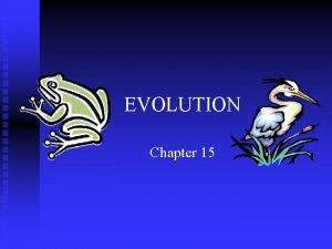 EVOLUTION Chapter 15 Charles Darwin Darwins Theory of