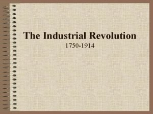 The Industrial Revolution 1750 1914 What do you