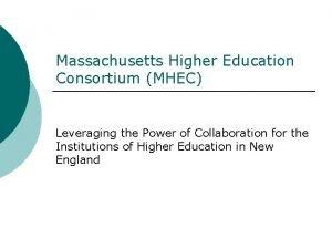 Massachusetts Higher Education Consortium MHEC Leveraging the Power