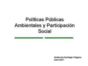 Polticas Pblicas Ambientales y Participacin Social Hortensia Santiago