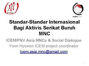 StandarStandar Internasional Bagi Aktivis Serikat Buruh MNC ICEMFNV