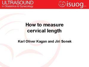 How to measure cervical length Karl Oliver Kagan