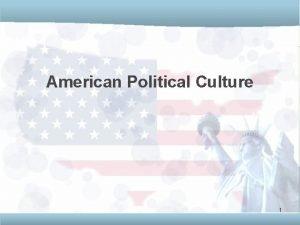 American Political Culture 1 What is political culture