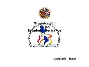 Organizacin de los Estados Americanos Secretara Tcnica Organizacin