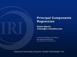 Principal Components Regression Simon Mason simoniri columbia edu