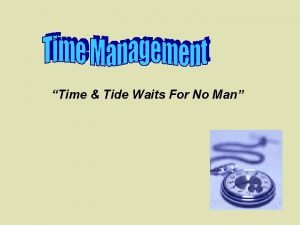 Time Tide Waits For No Man It is