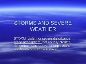 STORMS AND SEVERE WEATHER STORM violent or severe