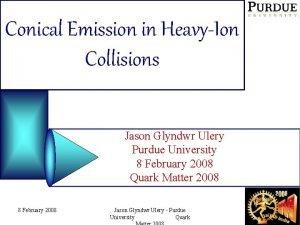 Conical Emission in HeavyIon Collisions Jason Glyndwr Ulery