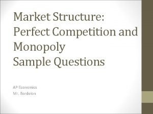 Market Structure Perfect Competition and Monopoly Sample Questions