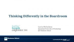 Thinking Differently in the Boardroom Gavin Nicholson Queensland