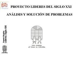 PROYECTO LIDERES DEL SIGLO XXI ANLISIS Y SOLUCIN