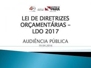 LEI DE DIRETRIZES ORAMENTRIAS LDO 2017 AUDINCIA PBLICA
