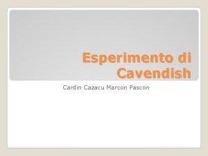Esperimento di Cavendish Cardin Cazacu Marcon Pascon BIOGRAFIA