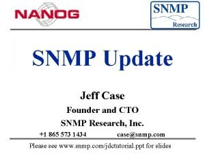 SNMP Update Jeff Case Founder and CTO SNMP