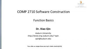 COMP 2710 Software Construction Function Basics Dr Xiao