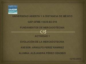 UNIVERSIDAD ABIERTA Y A DISTANCIA DE MXICO GAPGFME1502