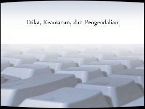 Etika Keamanan dan Pengendalian Materi Moral Etika dan