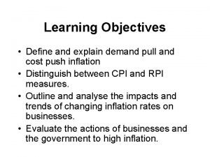 Learning Objectives Define and explain demand pull and