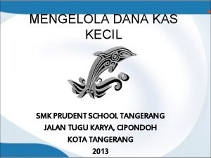 MENGELOLA DANA KAS KECIL SMK PRUDENT SCHOOL TANGERANG