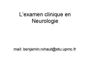 Lexamen clinique en Neurologie mail benjamin rohautetu upmc
