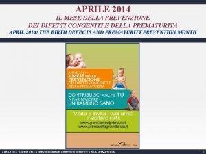 APRILE 2014 IL MESE DELLA PREVENZIONE DEI DIFETTI