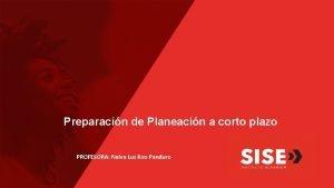 Preparacin de Planeacin a corto plazo PROFESORA Nelva