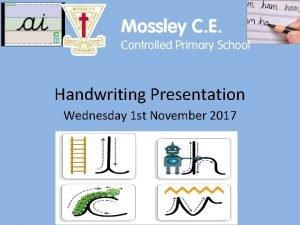 Handwriting Presentation Wednesday 1 st November 2017 Handwriting