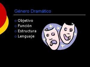 Gnero Dramtico Objetivo Funcin Estructura Lenguaje El teatro