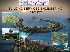 BUILDING SERVICES ENGINEERING EAT 257 Prepared by UMAR
