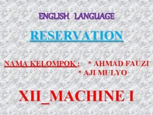 ENGLISH LANGUAGE RESERVATION NAMA KELOMPOK AHMAD FAUZI AJI