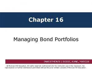 Chapter 16 Managing Bond Portfolios INVESTMENTS BODIE KANE