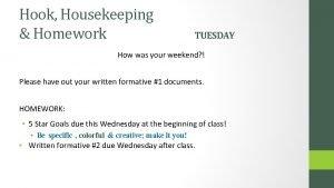 Hook Housekeeping Homework TUESDAY How was your weekend