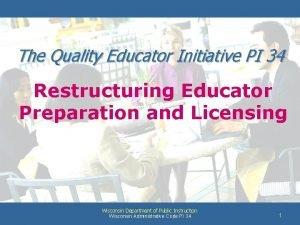 The Quality Educator Initiative PI 34 Restructuring Educator
