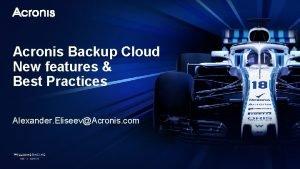 Acronis Backup Cloud New features Best Practices Alexander