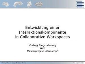 Entwicklung einer Interaktionskomponente in Collaborative Workspaces Vortrag Ringvorlesung