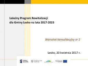 Lokalny Program Rewitalizacji dla Gminy Lesko na lata