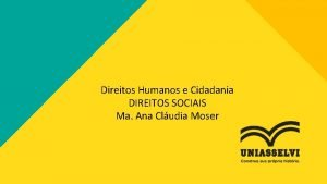Direitos Humanos e Cidadania DIREITOS SOCIAIS Ma Ana