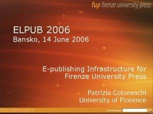ELPUB 2006 Bansko 14 June 2006 Epublishing Infrastructure