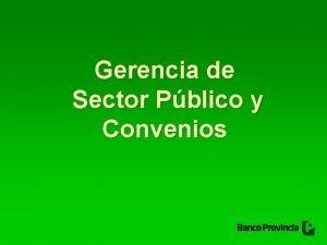 Gerencia de Sector Pblico y Convenios Gerencia de
