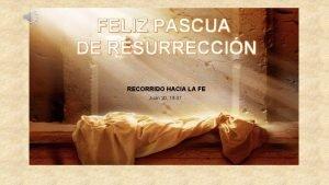 FELIZ PASCUA DE RESURRECCIN RECORRIDO HACIA LA FE