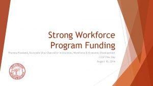 Strong Workforce Program Funding Theresa Rowland Associate Vice
